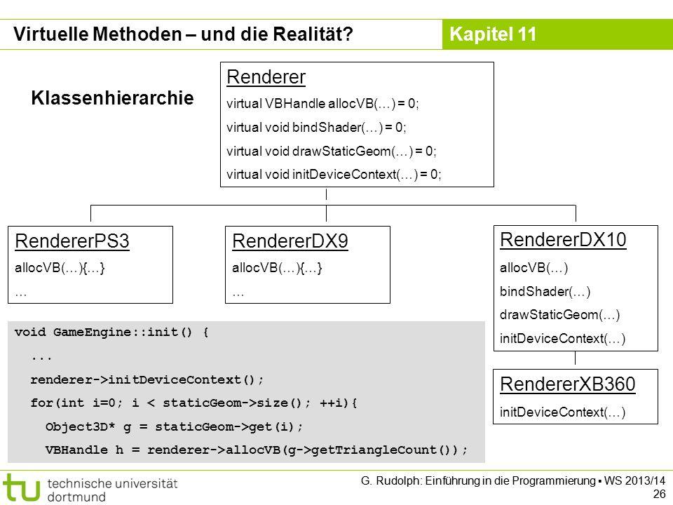 Kapitel 11 void GameEngine::init() {... renderer->initDeviceContext(); for(int i=0; i size(); ++i){ Object3D* g = staticGeom->get(i); VBHandle h = ren