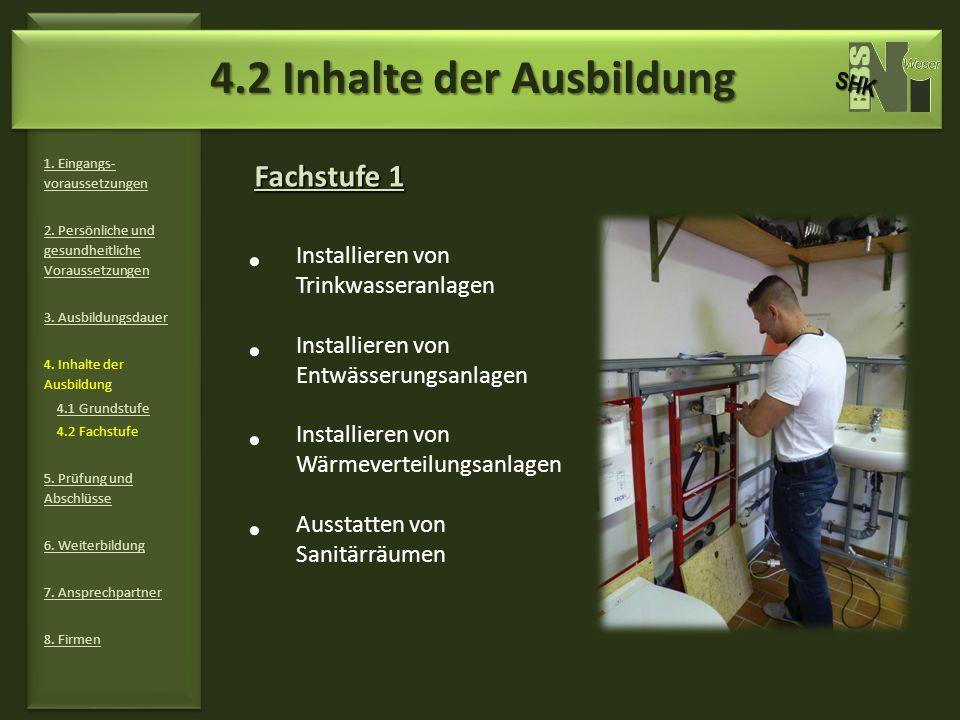 Fachstufe 1 1. Eingangs- voraussetzungen 2. Persönliche und gesundheitliche Voraussetzungen 3. Ausbildungsdauer 4. Inhalte der Ausbildung 4.1 Grundstu