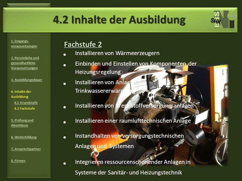 Fachstufe 2 1. Eingangs- voraussetzungen 2. Persönliche und gesundheitliche Voraussetzungen 3. Ausbildungsdauer 4. Inhalte der Ausbildung 4.1 Grundstu