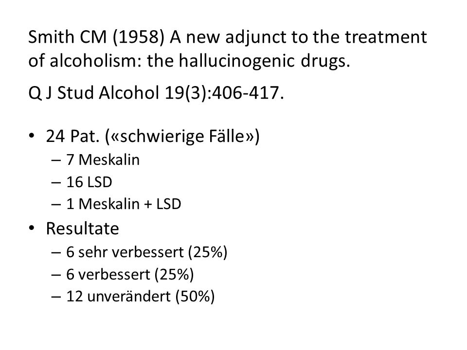 Smith CM (1958) A new adjunct to the treatment of alcoholism: the hallucinogenic drugs.
