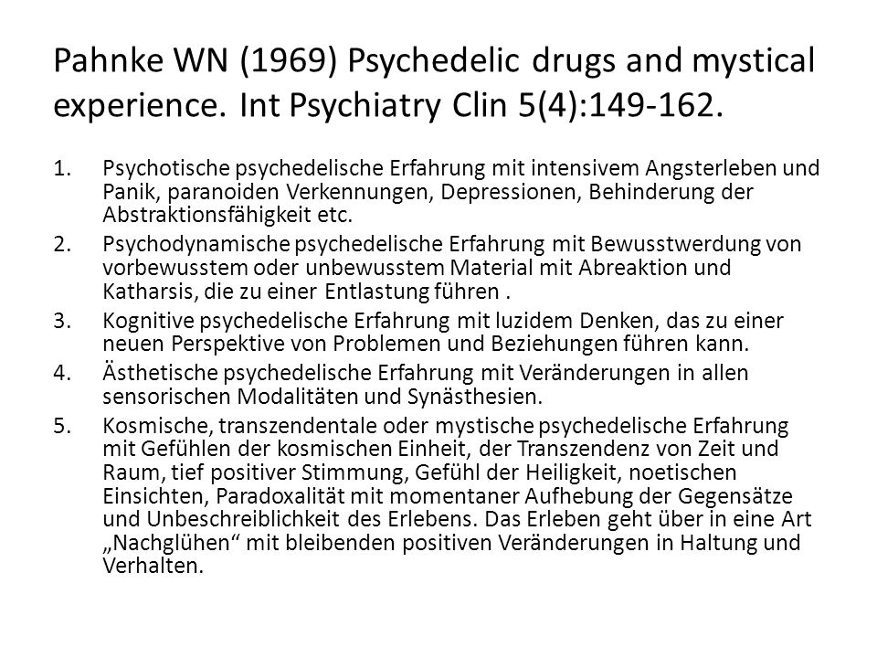 Pahnke WN (1969) Psychedelic drugs and mystical experience. Int Psychiatry Clin 5(4):149-162. 1.Psychotische psychedelische Erfahrung mit intensivem A