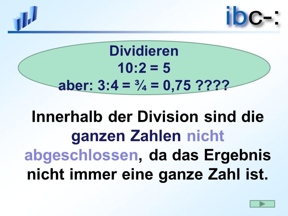 Innerhalb der Division sind die ganzen Zahlen nicht abgeschlossen, da das Ergebnis nicht immer eine ganze Zahl ist. Dividieren 10:2 = 5 aber: 3:4 = ¾