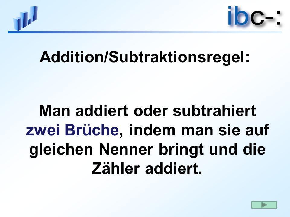 Man addiert oder subtrahiert zwei Brüche, indem man sie auf gleichen Nenner bringt und die Zähler addiert. Addition/Subtraktionsregel: