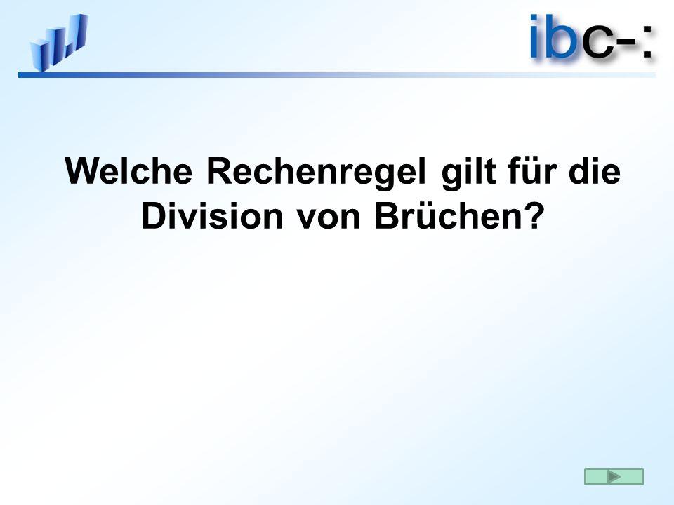 Welche Rechenregel gilt für die Division von Brüchen?