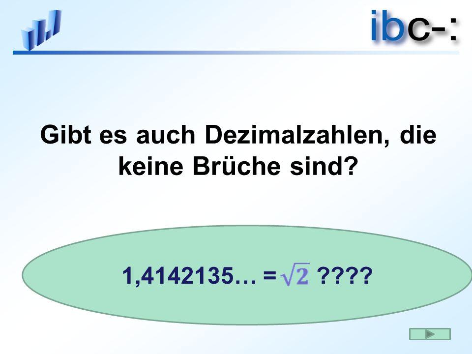 Gibt es auch Dezimalzahlen, die keine Brüche sind? 1,4142135… = ????