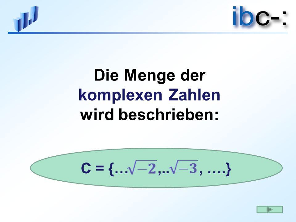 Die Menge der komplexen Zahlen wird beschrieben: C = {…,.., ….}
