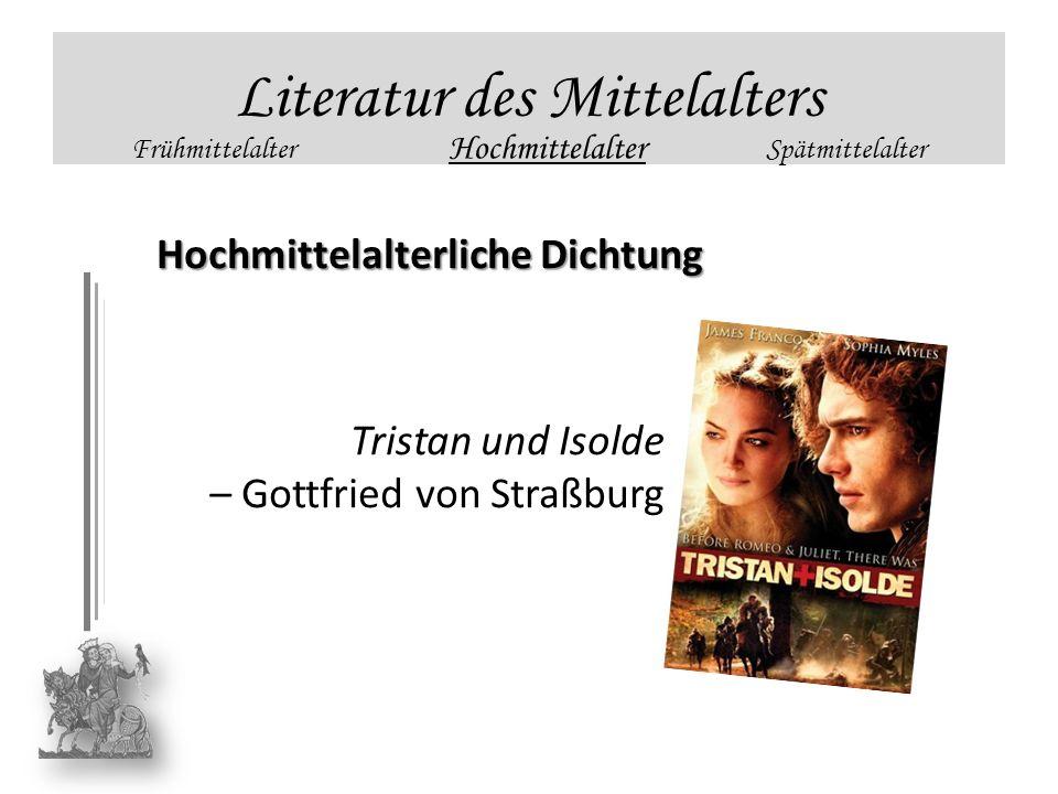 Literatur des Mittelalters Frühmittelalter Hochmittelalter Spätmittelalter Hochmittelalterliche Dichtung Tristan und Isolde – Gottfried von Straßburg