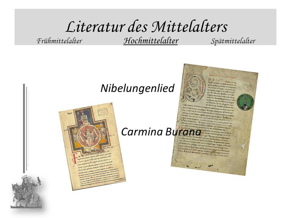 Literatur des Mittelalters Frühmittelalter Hochmittelalter Spätmittelalter Nibelungenlied Carmina Burana