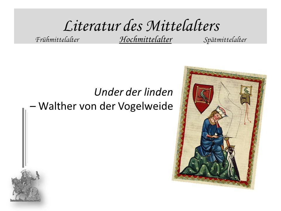Literatur des Mittelalters Frühmittelalter Hochmittelalter Spätmittelalter Under der linden – Walther von der Vogelweide