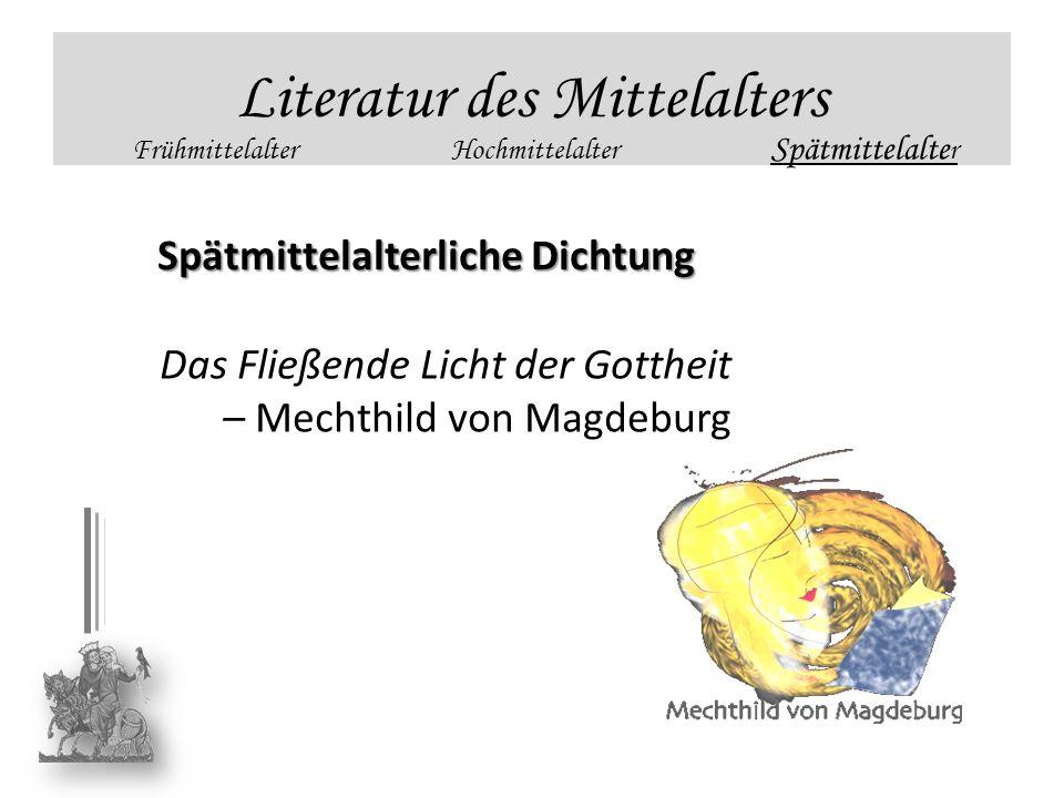 Literatur des Mittelalters FrühmittelalterHochmittelalter Spätmittelalte r Spätmittelalterliche Dichtung Das Fließende Licht der Gottheit – Mechthild