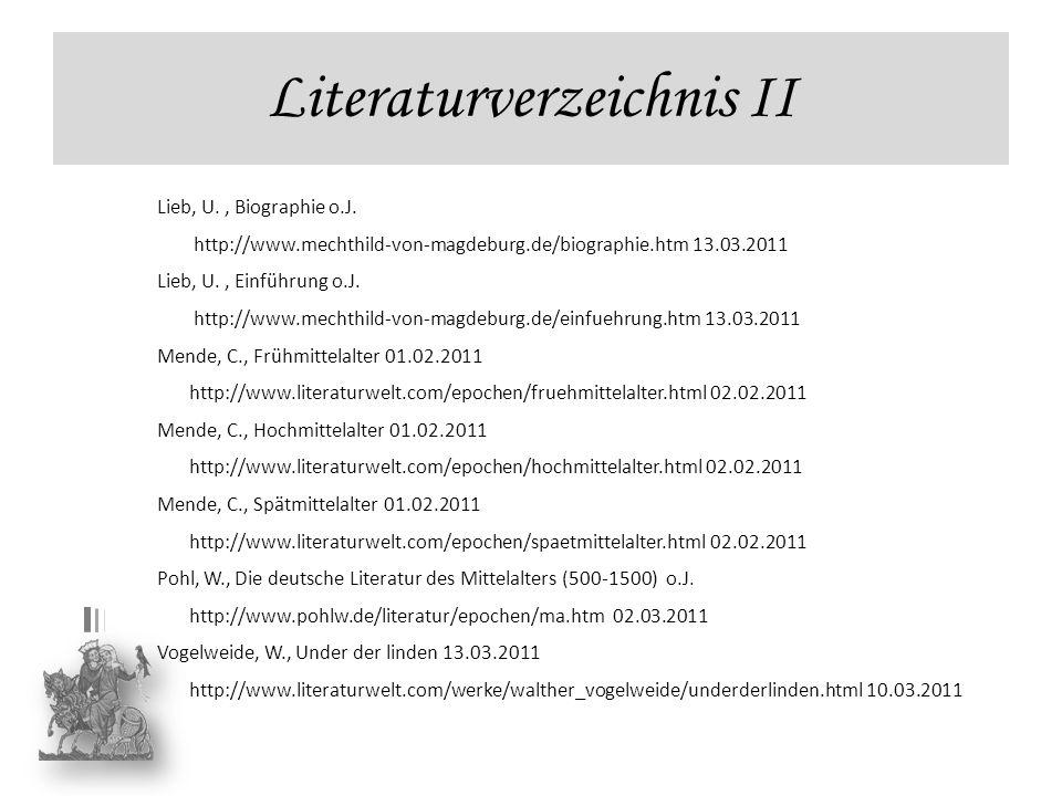 Literaturverzeichnis II Lieb, U., Biographie o.J. http://www.mechthild-von-magdeburg.de/biographie.htm 13.03.2011 Lieb, U., Einführung o.J. http://www