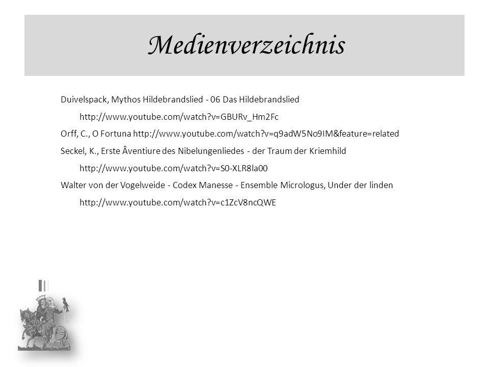 Medienverzeichnis Duivelspack, Mythos Hildebrandslied - 06 Das Hildebrandslied http://www.youtube.com/watch?v=GBURv_Hm2Fc Orff, C., O Fortuna http://w