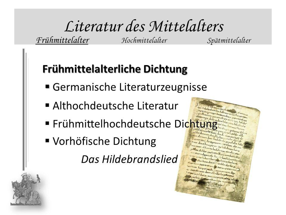 Literatur des Mittelalters Frühmittelalter HochmittelalterSpätmittelalter Frühmittelalterliche Dichtung Germanische Literaturzeugnisse Althochdeutsche