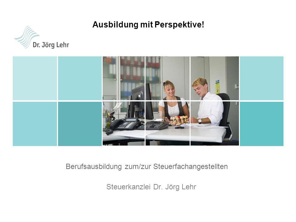 Berufsausbildung zum/zur Steuerfachangestellten Steuerkanzlei Dr. Jörg Lehr Ausbildung mit Perspektive!