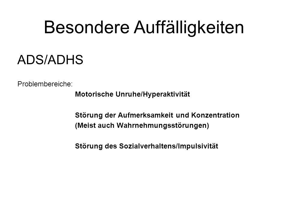Besondere Auffälligkeiten ADS/ADHS Problembereiche: Motorische Unruhe/Hyperaktivität Störung der Aufmerksamkeit und Konzentration (Meist auch Wahrnehm