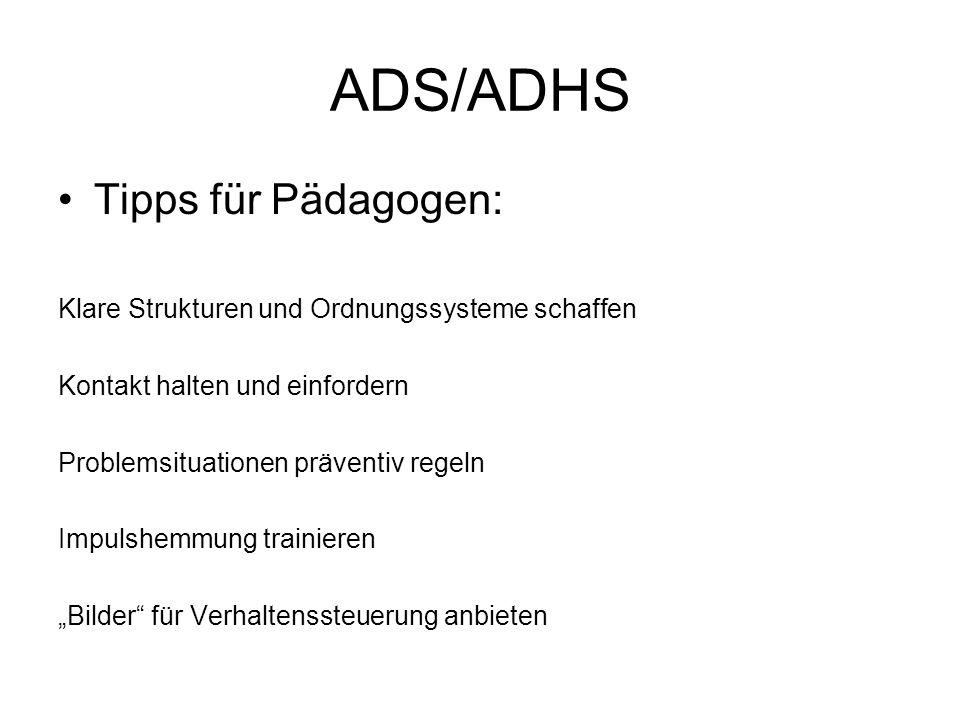 ADS/ADHS Tipps für Pädagogen: Klare Strukturen und Ordnungssysteme schaffen Kontakt halten und einfordern Problemsituationen präventiv regeln Impulshe