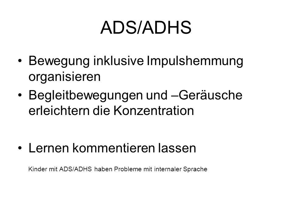 ADS/ADHS Bewegung inklusive Impulshemmung organisieren Begleitbewegungen und –Geräusche erleichtern die Konzentration Lernen kommentieren lassen Kinde