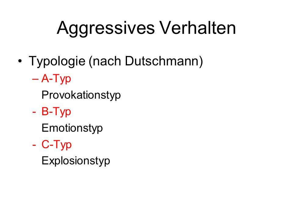 Aggressives Verhalten Typologie (nach Dutschmann) –A-Typ Provokationstyp -B-Typ Emotionstyp -C-Typ Explosionstyp