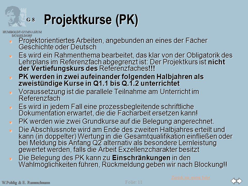 Zurück zur ersten Seite HUMBOLDT-GYMNASIUM DÜSSELDORF W.Pohlig & E. Rammelmann G 8 Folie: 11 Projektkurse (PK) n Projektorientiertes Arbeiten, angebun