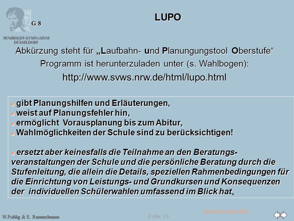 Zurück zur ersten Seite HUMBOLDT-GYMNASIUM DÜSSELDORF W.Pohlig & E. Rammelmann G 8 Folie: 19 LUPO Abkürzung steht für Laufbahn- und Planungungstool Ob