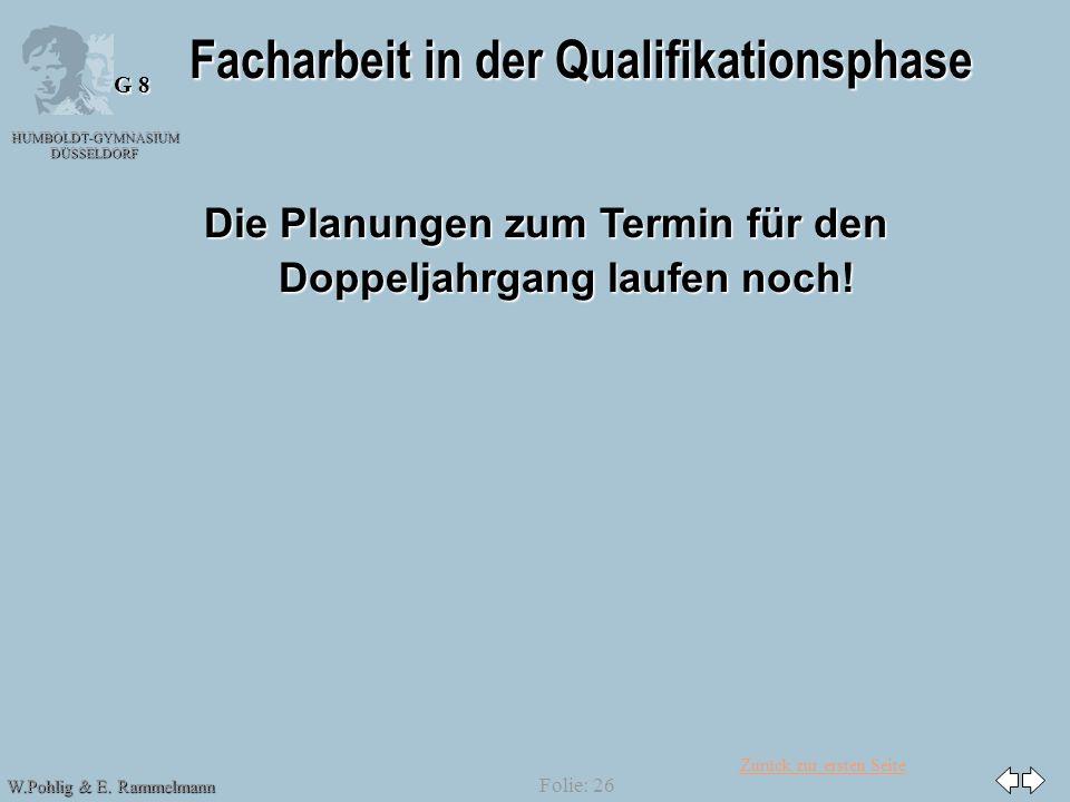 Zurück zur ersten Seite HUMBOLDT-GYMNASIUM DÜSSELDORF W.Pohlig & E. Rammelmann G 8 Folie: 26 Facharbeit in der Qualifikationsphase Die Planungen zum T