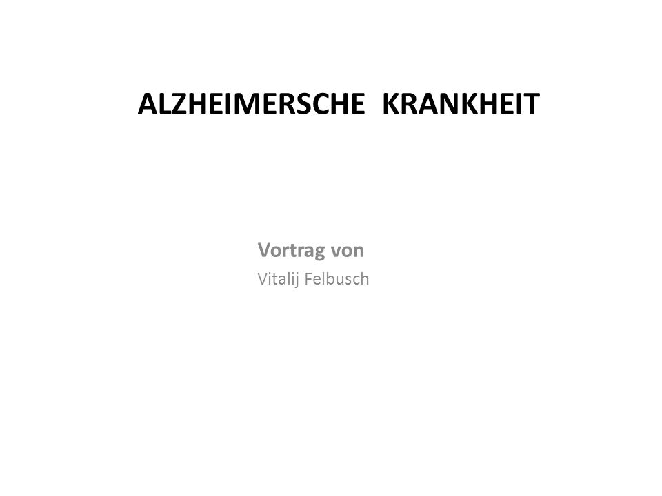 ALZHEIMERSCHE KRANKHEIT Vortrag von Vitalij Felbusch