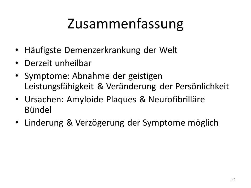 Zusammenfassung Häufigste Demenzerkrankung der Welt Derzeit unheilbar Symptome: Abnahme der geistigen Leistungsfähigkeit & Veränderung der Persönlichk
