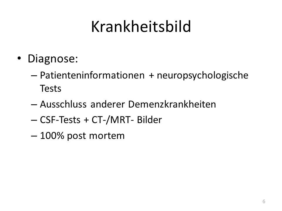 Krankheitsbild Diagnose: – Patienteninformationen + neuropsychologische Tests – Ausschluss anderer Demenzkrankheiten – CSF-Tests + CT-/MRT- Bilder – 1