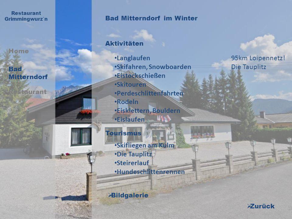Home Restaurant Grimmingwurz`n Bad Mitterndorf Restaurant Bad Mitterndorf im Winter Aktivitäten Tourismus Skifliegen am Kulm Die Tauplitz Steirerlauf Hundeschlittenrennen Langlaufen 95km Loipennetz.