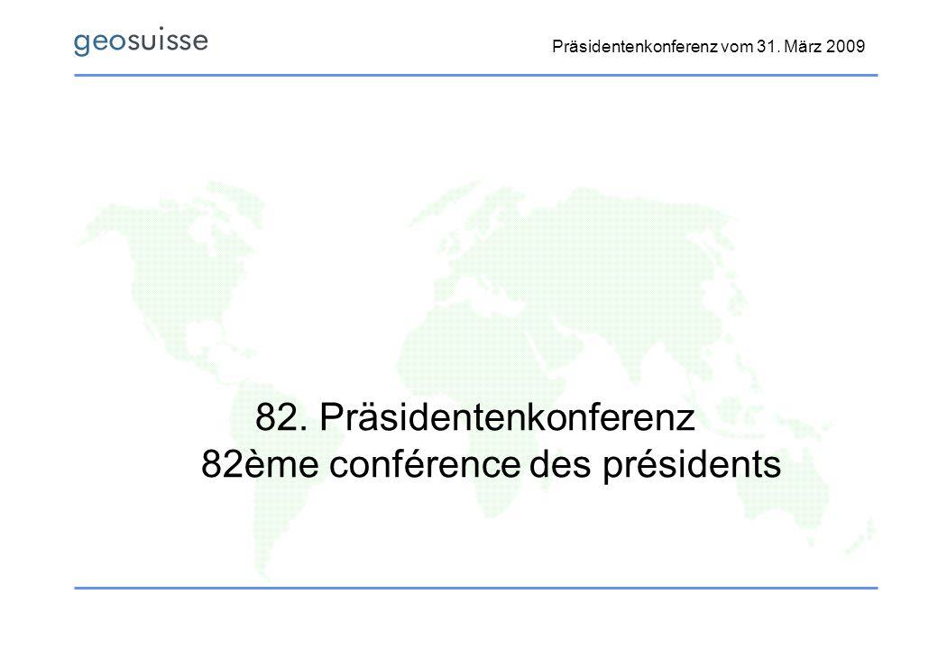Präsidentenkonferenz vom 31. März 2009 82. Präsidentenkonferenz 82ème conférence des présidents