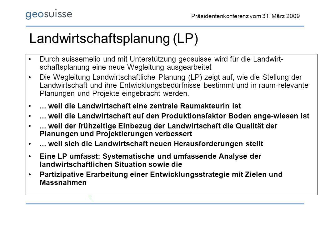 Präsidentenkonferenz vom 31. März 2009 Landwirtschaftsplanung (LP) Durch suissemelio und mit Unterstützung geosuisse wird für die Landwirt- schaftspla