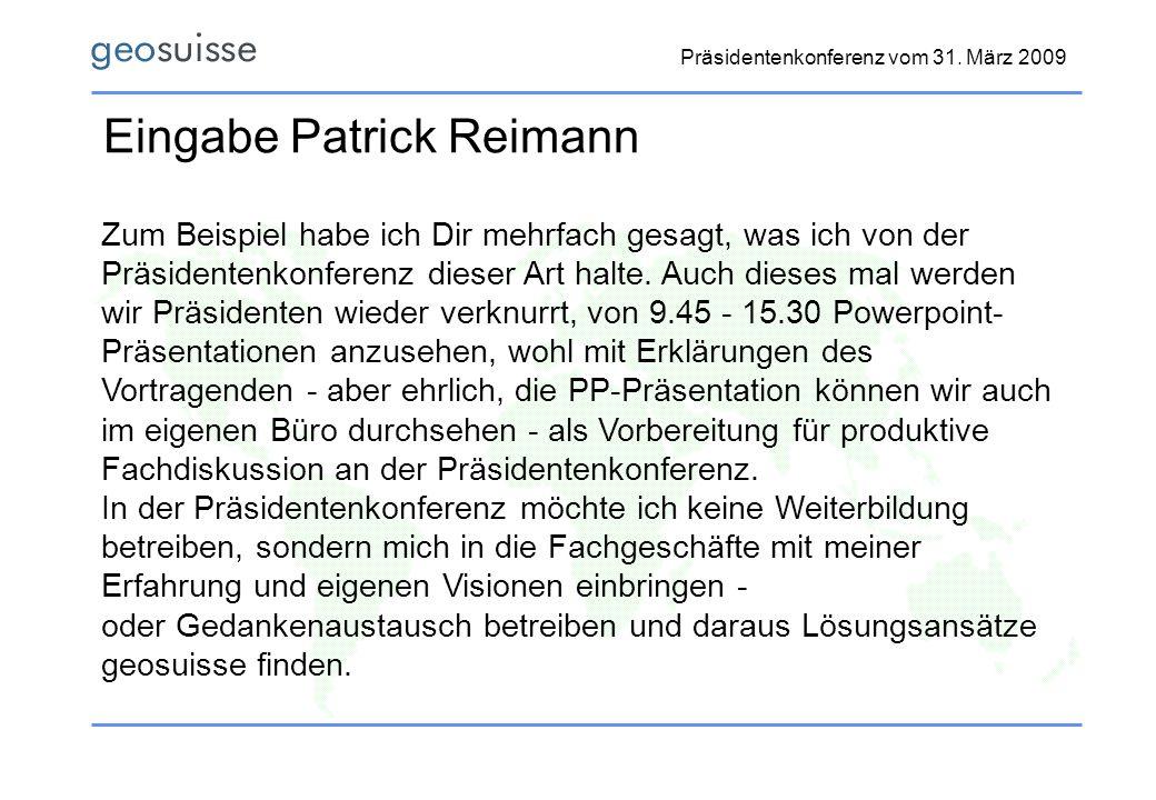 Präsidentenkonferenz vom 31. März 2009 Eingabe Patrick Reimann Zum Beispiel habe ich Dir mehrfach gesagt, was ich von der Präsidentenkonferenz dieser
