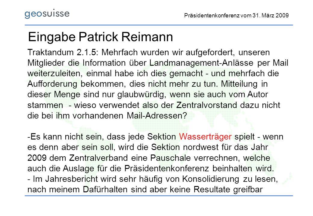 Präsidentenkonferenz vom 31. März 2009 Eingabe Patrick Reimann Traktandum 2.1.5: Mehrfach wurden wir aufgefordert, unseren Mitglieder die Information