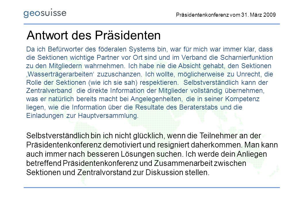 Präsidentenkonferenz vom 31. März 2009 Antwort des Präsidenten Da ich Befürworter des föderalen Systems bin, war für mich war immer klar, dass die Sek