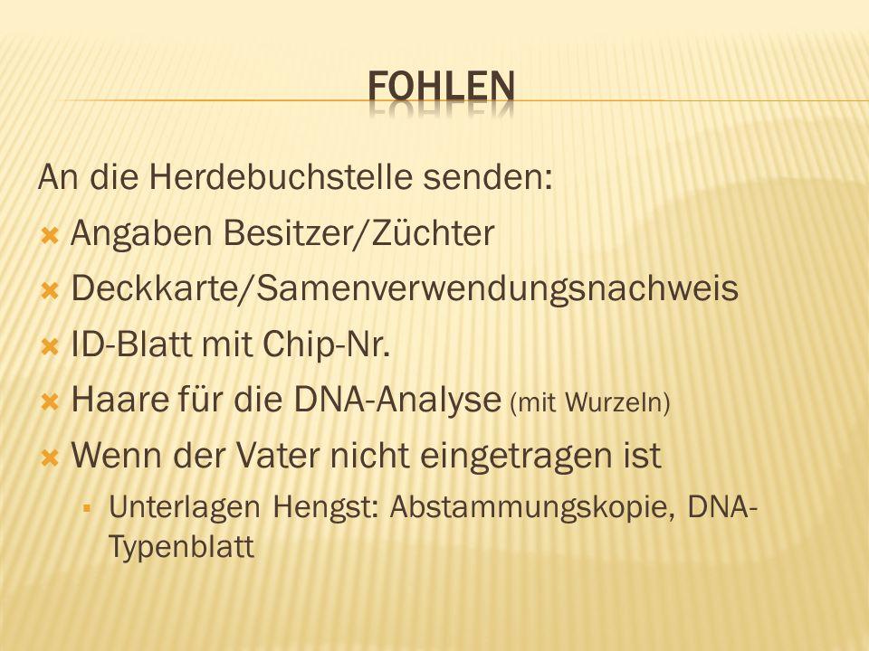 An die Herdebuchstelle senden: Angaben Besitzer/Züchter Deckkarte/Samenverwendungsnachweis ID-Blatt mit Chip-Nr. Haare für die DNA-Analyse (mit Wurzel
