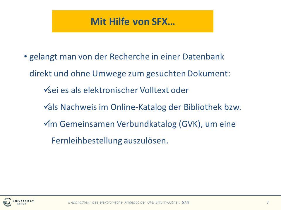 E-Bibliothek: das elektronische Angebot der UFB Erfurt/Gotha : SFX3 gelangt man von der Recherche in einer Datenbank direkt und ohne Umwege zum gesuchten Dokument: sei es als elektronischer Volltext oder als Nachweis im Online-Katalog der Bibliothek bzw.