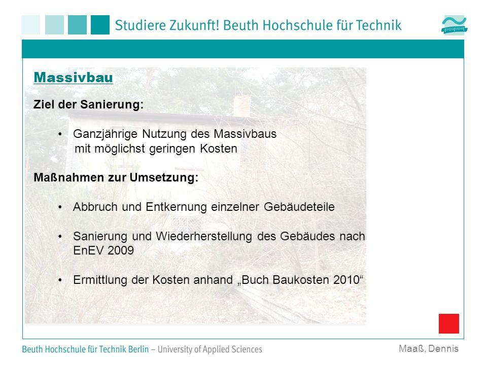 Kostenschätzung nach Buch Baukosten 2010 Maaß, Dennis Massivbau Untergeschoß: Abbruch: Rückbau aller Fenster und Türen Rückbau von 2 Heizkesseln