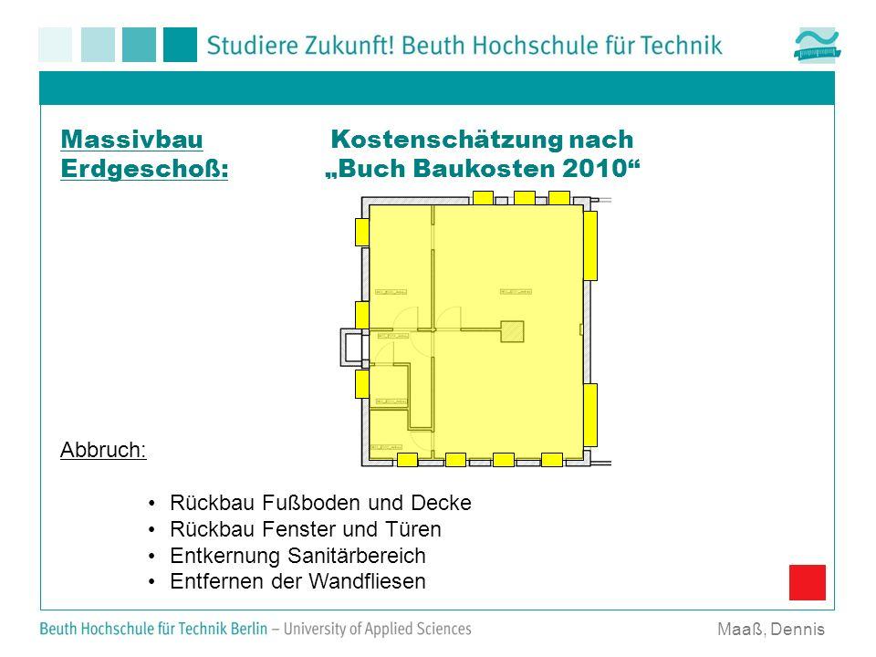 Kostenschätzung nach Buch Baukosten 2010 Maaß, Dennis Massivbau Erdgeschoß: Abbruch: Rückbau Fußboden und Decke Rückbau Fenster und Türen Entkernung S