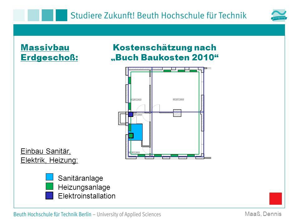 Kostenschätzung nach Buch Baukosten 2010 Maaß, Dennis Massivbau Erdgeschoß: Einbau Sanitär, Elektrik, Heizung: Sanitäranlage Heizungsanlage Elektroins