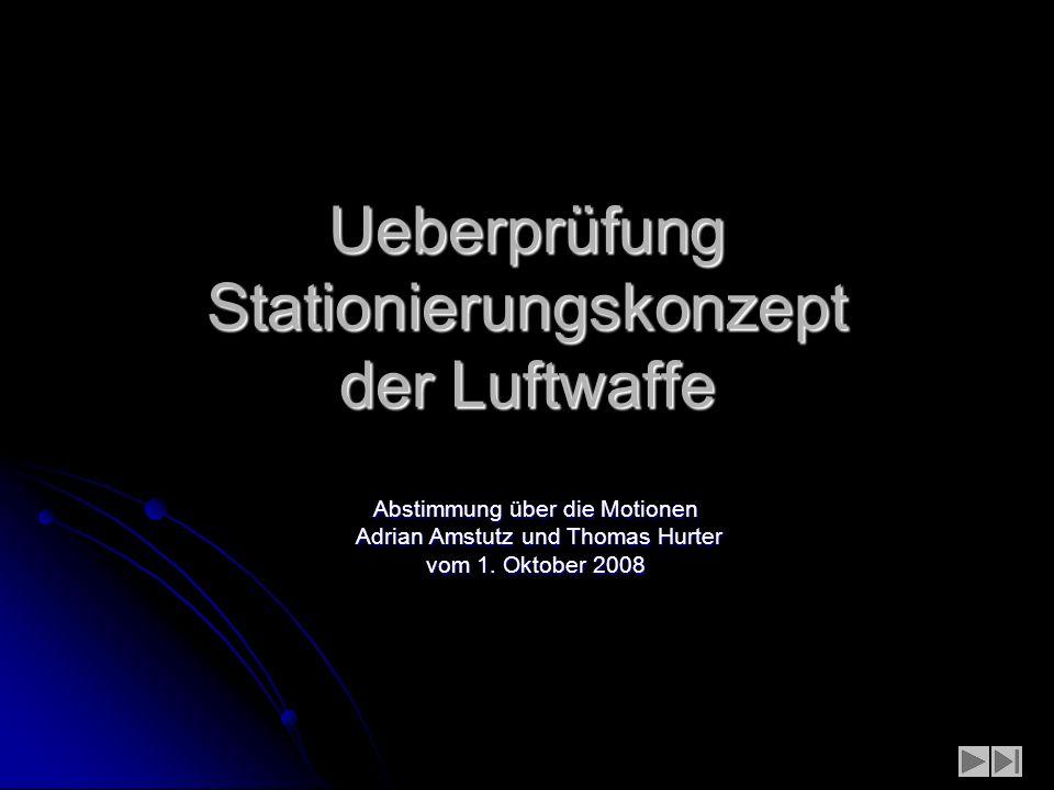 Ueberprüfung Stationierungskonzept der Luftwaffe Abstimmung über die Motionen Adrian Amstutz und Thomas Hurter Adrian Amstutz und Thomas Hurter vom 1.