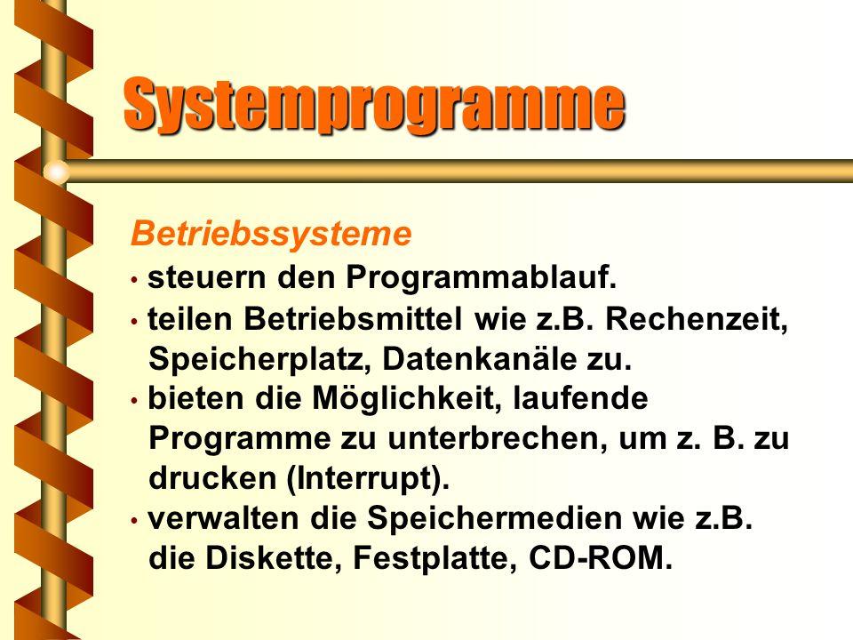 Systemprogramme Betriebssysteme Systemprogramme werden auch als Betriebssysteme bezeichnet. Betriebssysteme bestehen aus einer Ansammlung von Programm
