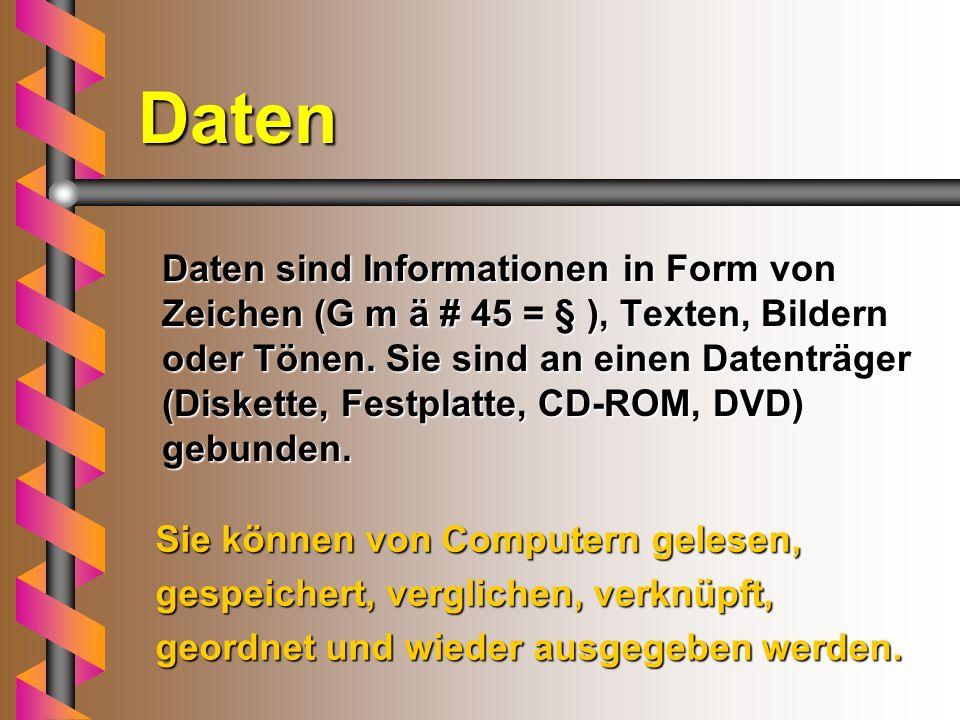 Daten Daten sind Informationen in Form von Zeichen (G m ä # 45 = § ), Texten, Bildern oder Tönen.