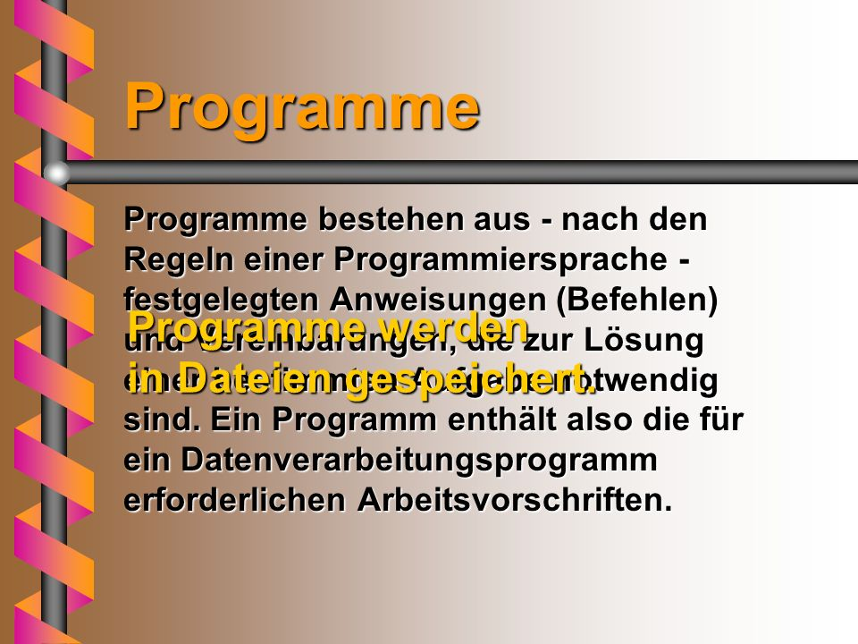 Programme Programme bestehen aus - nach den Regeln einer Programmiersprache - festgelegten Anweisungen (Befehlen) und Vereinbarungen, die zur Lösung einer bestimmten Aufgabe notwendig sind.