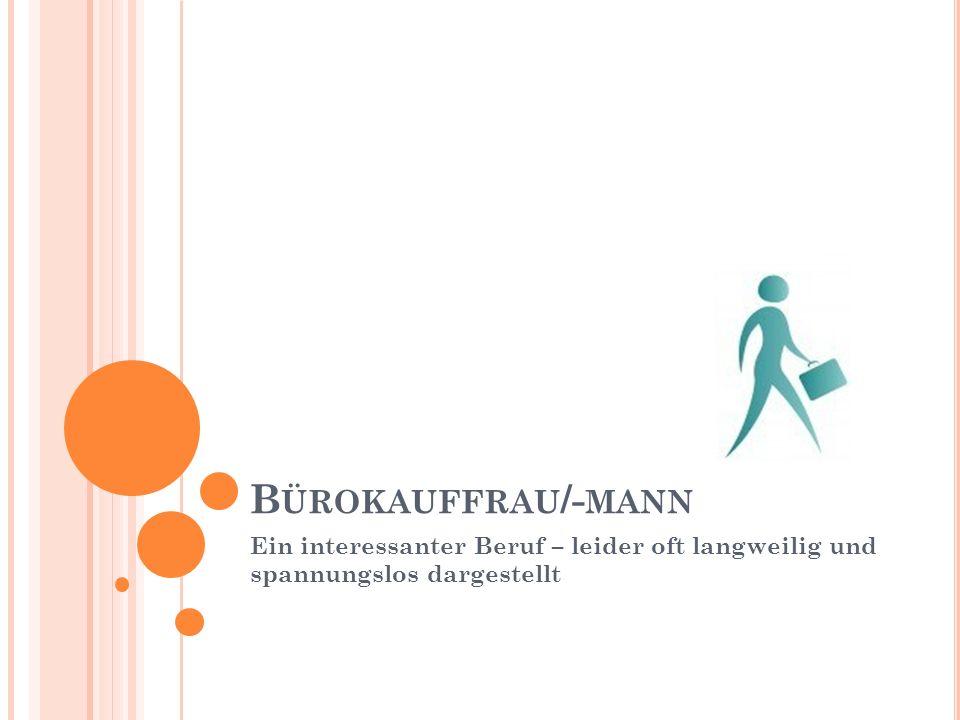 B ÜROKAUFFRAU /- MANN Ein interessanter Beruf – leider oft langweilig und spannungslos dargestellt
