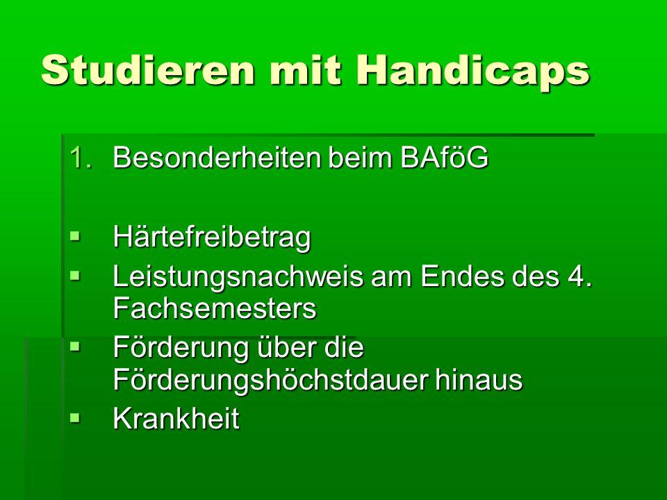 Studieren mit Handicaps 1.Besonderheiten beim BAföG Härtefreibetrag Härtefreibetrag Leistungsnachweis am Endes des 4. Fachsemesters Leistungsnachweis