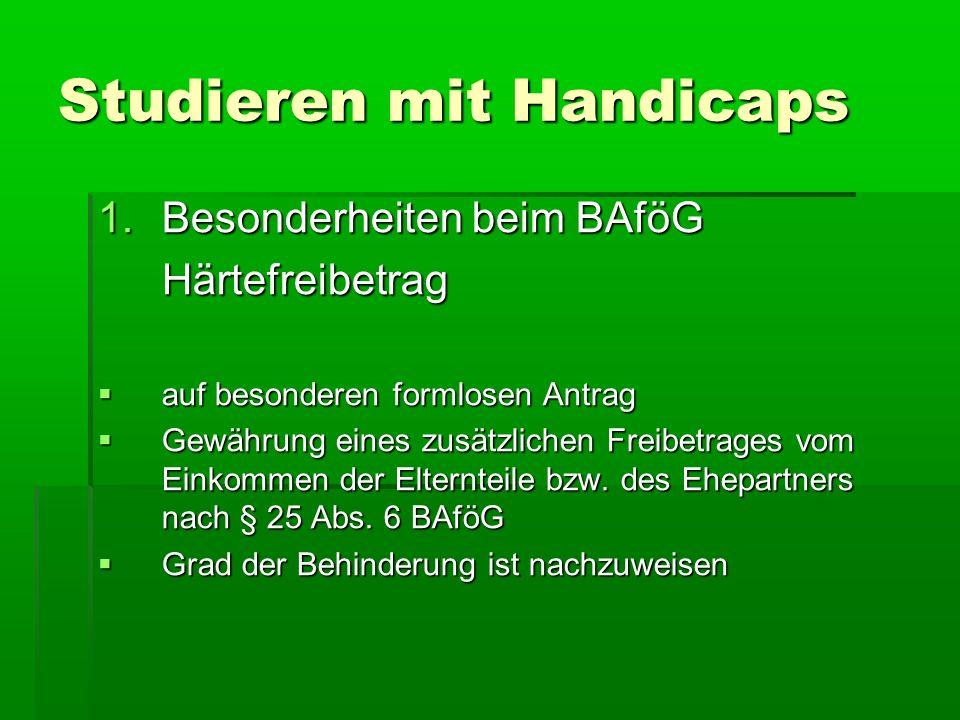 Studieren mit Handicaps 1.Besonderheiten beim BAföG Härtefreibetrag auf besonderen formlosen Antrag auf besonderen formlosen Antrag Gewährung eines zu