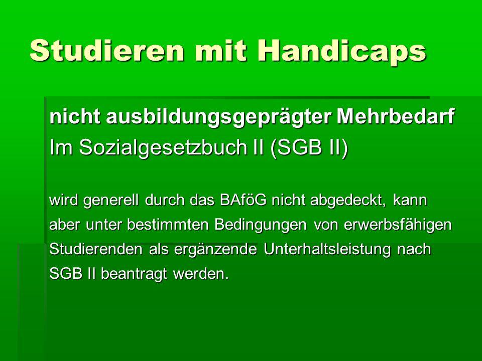 Studieren mit Handicaps nicht ausbildungsgeprägter Mehrbedarf Im Sozialgesetzbuch II (SGB II) wird generell durch das BAföG nicht abgedeckt, kann aber