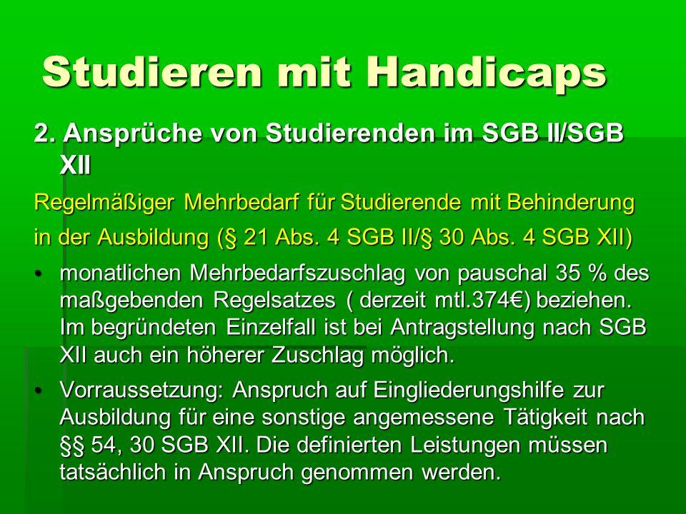 Studieren mit Handicaps 2. Ansprüche von Studierenden im SGB II/SGB XII Regelmäßiger Mehrbedarf für Studierende mit Behinderung in der Ausbildung (§ 2
