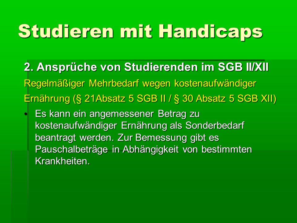 Studieren mit Handicaps 2. Ansprüche von Studierenden im SGB II/XII Regelmäßiger Mehrbedarf wegen kostenaufwändiger Ernährung (§ 21Absatz 5 SGB II / §