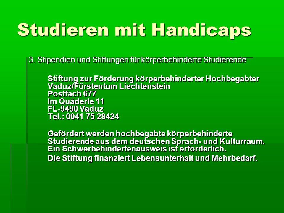 Studieren mit Handicaps 3. Stipendien und Stiftungen für körperbehinderte Studierende Stiftung zur Förderung körperbehinderter Hochbegabter Vaduz/Fürs